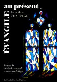 Jean-Marc Chauveau - Evangile au présent.