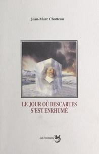 Jean-Marc Chotteau et Alain Deligne - Le jour où Descartes s'est enrhumé : comi-tragédie en quatre actes.