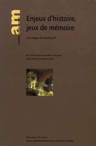 Jean-Marc Chouraqui et Gilles Dorival - Enjeux d'histoire, jeux de mémoire - Les usages du passé juif.