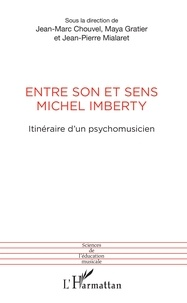 Jean-Marc Chouvel et Maya Gratier - Entre son et sens Michel Imberty - Itinéraire d'un psychomusicien.