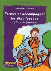 Jean-Marc Cimino - Former et accompagner les élus lycéens - Le livret du formateur.