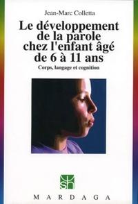 Jean-Marc Colletta - Le développement de la parole chez l'enfant âgé de 6 à 11 ans - Corps, langage et cognition.