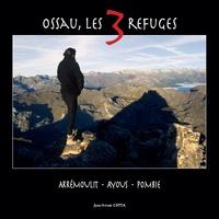 Jean-Marc Cotta - Ossau, les trois refuges - Arrémoulit, Ayous, Pombie.