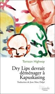 Jean Marc Dalpé et Tomson Highway - Dry Lips devrait déménager à Kapuskasing.