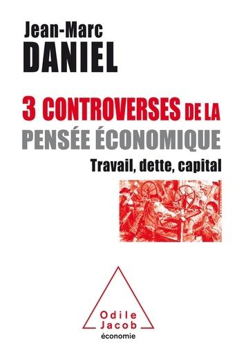 Jean-Marc Daniel - 3 controverses de la pensée économique - Travail, dette, capital.