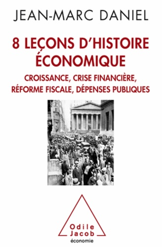 Jean-Marc Daniel - 8 Leçons d'histoire économique - Croissance, crise financière, réforme fiscale, dépenses publiques.