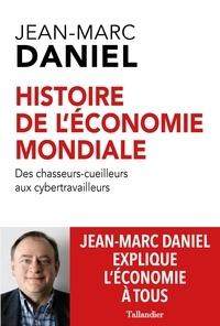 Jean-Marc Daniel - Histoire de l'économie mondiale - Des chasseurs-cueilleurs aux cybertravailleurs.