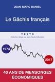 Jean-Marc Daniel - Le gâchis français - 40 ans de mensonges économiques.