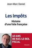 Jean-Marc Daniel - Les impôts - Histoire d'une folie française.