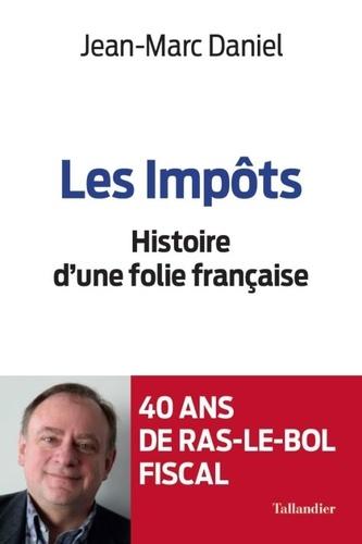 Les impôts. Histoire d'une folie française