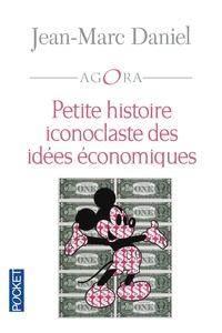 Jean-Marc Daniel - Petite histoire iconoclaste des idées économiques.