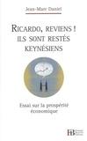 Jean-Marc Daniel - Ricardo, reviens ! Ils sont restés keynésiens - Essai sur la prospérité économique.
