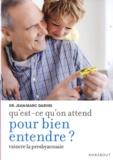 Jean-Marc Darves - Qu'est-ce qu'on attend pour bien entendre ? - Comment vaincre la presbyacousie.