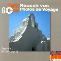 60 Minutes pour réussir vos Photos de Voyage - Jean-Marc de Faucompret