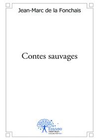 Jean-Marc De La Fonchais - Contes sauvages.