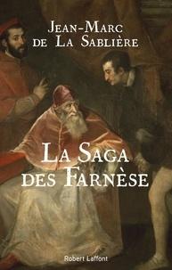 Jean-Marc de La Sablière - La Saga des Farnèse.