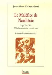 Jean-Marc Debenedetti - Le Maléfice de Narthécie - Saga Tut-Tuk.