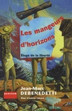 Jean-Marc Debenedetti - Les mangeurs d'horizons - Eloge de la liberté.