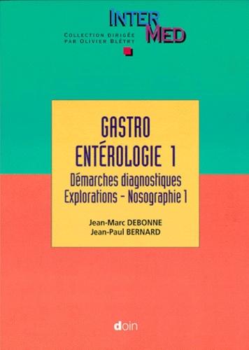 Jean-Marc Debonne et Jean-Paul Bernard - GASTROENTEROLOGIE. - Tome 1, Démarches diagnostiques, Explorations, Nosographie 1.