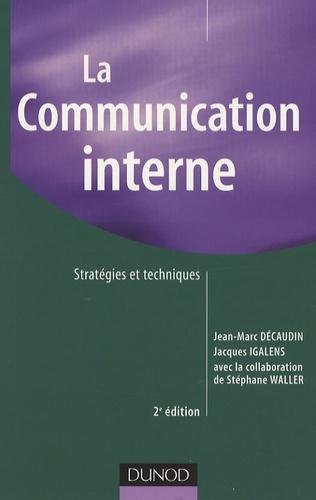 Jean-Marc Décaudin et Jacques Igalens - La communication interne - Stratégies et techniques.