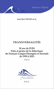 Jean-Marc Defays - 20 ans de FLES : faits et gestes de la didactique du français langue étrangère et seconde de 1995 à 2015 - Volume 1, Transversalités.