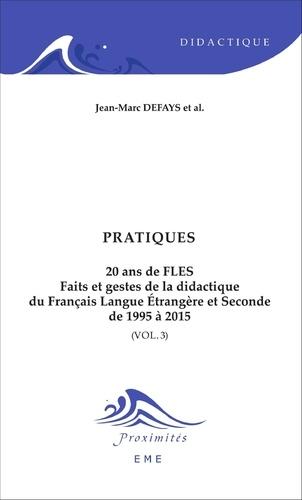 Jean-Marc Defays - 20 ans de FLES : faits et gestes de la didactique du français langue étrangère et seconde de 1995 à 2015 - Volume 3, Pratiques.