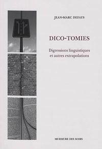 Jean-Marc Defays - Dico-tomies - Digressions linguistiques et autres extrapolations.