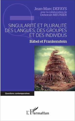 Jean-Marc Defays - Singularité et pluralité des langues, des groupes et des individus - Babel et Frankenstein.