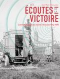 Jean-Marc Degoulange - Les écoutes de la victoire - L'histoire secrète des services d'écoute français (1914-1918).