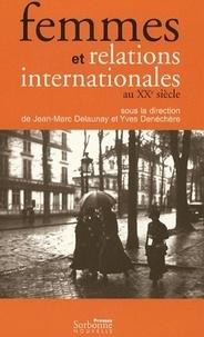 Jean-Marc Delaunay et Yves Denéchère - Femmes et relations internationales au XXe siècle.