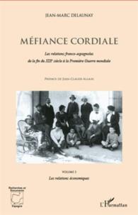 Méfiance cordiale - Les relations franco-espagnoles de la fin du XIXe siècle à la Première Guerre mondiale - Volume 3 : Les relations économiques.pdf