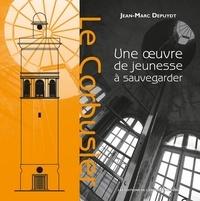 Jean-Marc Depuydt - Le Corbusier - Une oeuvre de jeunesse à sauvegarder.