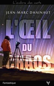 Jean-Marc Dhainaut - L'oeil du chaos.