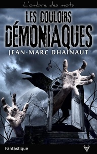 Jean-Marc Dhainaut - Les couloirs démoniaques.
