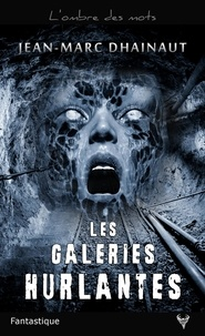 Jean-Marc Dhainaut - Les Galeries hurlantes.