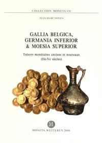 Jean-Marc Doyen - Gallia Belgica, Germania Inferior & Moesia Superior - Trésors monétaires anciens et nouveaux (IIe-Ve siècles).