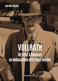 Jean-Marc Dreyfus - Vollrath - De Hitler à Adenauer, un ambassadeur entre deux mondes.