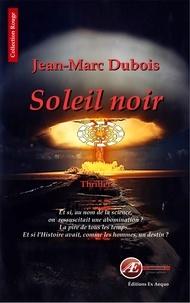 Jean-Marc Dubois - Soleil noir.