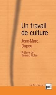 Jean-Marc Dupeu - Un travail de culture - Contribution à une métapsychologie de la technique analytique Tome 2.