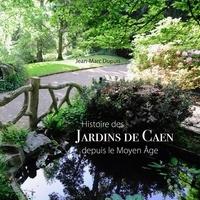 Jean-Marc Dupuis et Jean-Marc Piel - Jardins de Caen - Histoire, depuis le Moyen Âge.