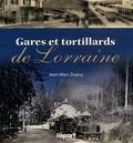 Jean-Marc Dupuy - Gares et tortillards de Lorraine.