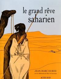 Jean-Marc Durou - Le grand rêve saharien.