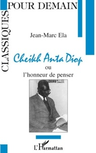 Jean-Marc Ela - Cheikh Anta Diop ou l'honneur de penser.