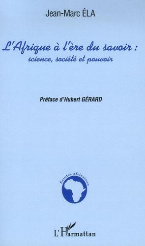 Jean-Marc Ela - L'Afrique à l'ère du savoir : science, société et pouvoir.