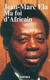 Jean-Marc Ela - Ma foi d'Africain.