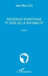 Jean-Marc Ela - Recherche scientifique et crise de la rationalité - Livre 1.
