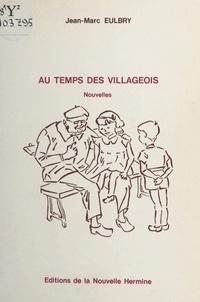 Jean-Marc Eulbry et Sylvie Échalier - Au temps des villageois.