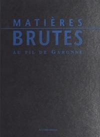 Jean-Marc Fabre et Jean-Loup Marfaing - Matières brutes au fil de Garonne : argiles, marbres, galets.