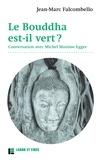 Jean Marc Falcombello - Le bouddha est-il vert ? - Conversation avec Michel Maxime Egger.