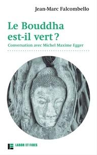 Jean-Marc Falcombello et Michel Maxime Egger - Le Bouddha est-il vert ?.
